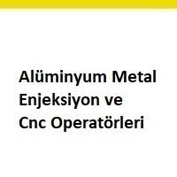 cnc operatörü aranıyor, cnc operatörü iş ilanları, cnc operatörü ilanları, cnc operatörü arayan, alüminyum metal enjeksiyon ilanları avrupa yakası, alüminyum metal enjeksiyon ilan sayfası, alüminyum metal enjeksiyon iş ilanları sayfası